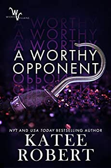 A Worthy Opponent (Wicked Villains Book 3) by [Katee Robert]