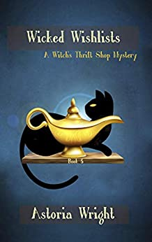 [Astoria Wright]のWicked Wishlists (A Witch's Thrift Shop Mystery Book 3) (English Edition)