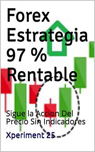 Forex Estrategia 97 % Rentable : Sigue la Accion Del Precio Sin Indicadores