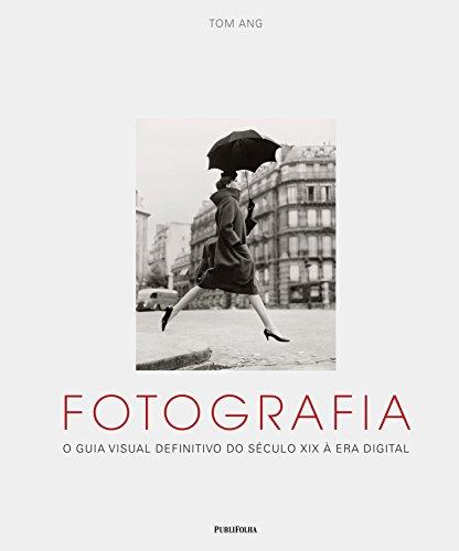 Fotografia. O Guia Visual Definitivo do Século XIX à Era Digital