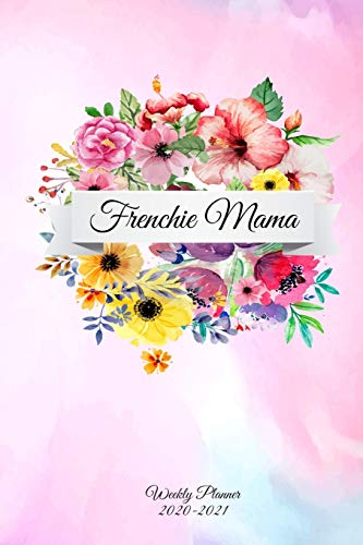 Frenchie Mama: Funny French Bulldog Frenchie Lovers 2020 Planner - Daily Diary And Weekly Planner With Yearly Calendar - Shedule Like A Professional in 2020