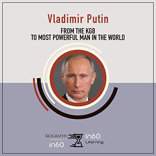 Vladimir Putin: From the KGB to Most Powerful Man in the World cover art