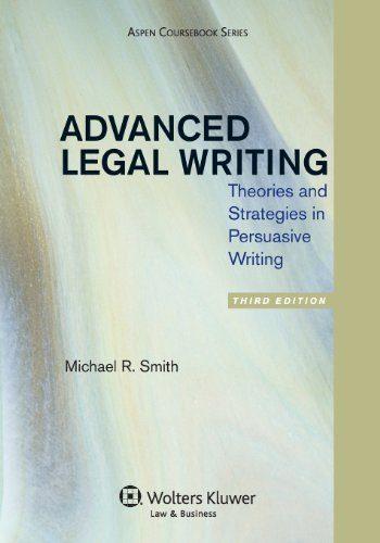 Compare Textbook Prices for Advanced Legal Writing: Theories and Strategies in Persuasive Writing, Third Edition Aspen Coursebook Series 3 Edition ISBN 9781454811169 by Michael R. Smith