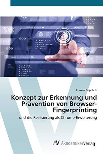 Konzept zur Erkennung und Prävention von Browser-Fingerprinting: und die Realisierung als Chrome-Erweiterung