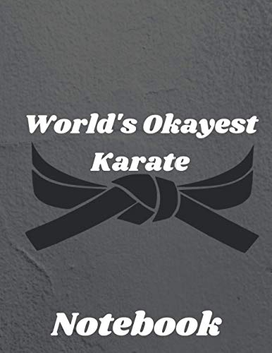 World's Okayest Karate: karate training magazine notebook, gift for the owner and karate fighters and karate martial arts fans, write diary, diary