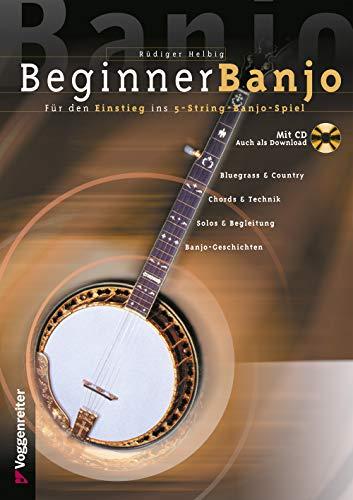 Beginner Banjo: Der Einstieg in das 5-String-Banjo-Spiel. Bluegrass und Country, Chords und Technik, Solos und Begleitung, Banjo-Geschichten