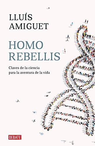 Homo rebellis: Claves de la ciencia para la aventura de la vida (Ensayo y Pensamiento)