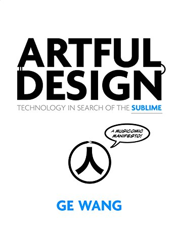 Artful Design: Technology in Search of the Sublime, A MusiComic Manifesto
