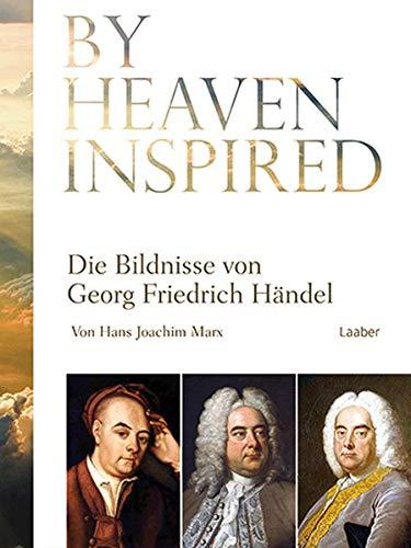 By Heaven Inspired: Die Bildnisse von Georg Friedrich Händel (Das Händel-Handbuch)