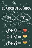EL AMOR ES QUÍMICA: CUADERNO LINEADO 6' X 9' 120 Pgs. REGALO ORIGINAL Y CREATIVO. ÚSALO COMO DIARIO, CUADERNO DE NOTAS O AGENDA GAY (Spanish Edition)