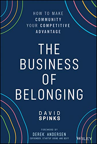 Compare Textbook Prices for The Business of Belonging: How to Make Community your Competitive Advantage 1 Edition ISBN 9781119766124 by Spinks, David