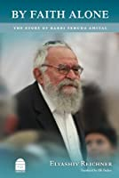 By Faith Alone: The Story of Rabbi Yehuda Amital by Elyashev Reichner(2011-05-15)