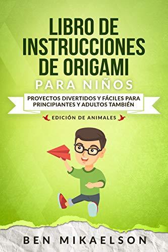 Libro de Instrucciones de Origami para Niños Edición de Animales: Proyectos Divertidos...