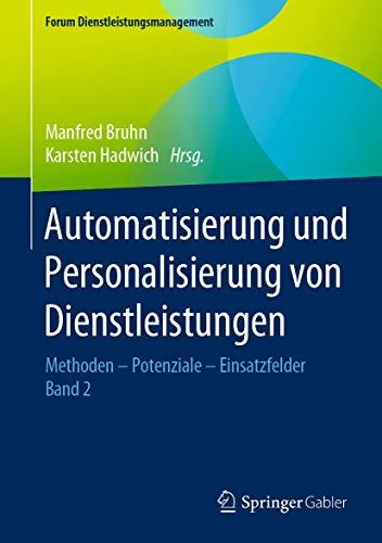 Automatisierung und Personalisierung von Dienstleistungen: Methoden – Potenziale – Einsatzfelder (Forum Dienstleistungsmanagement, Band 2)