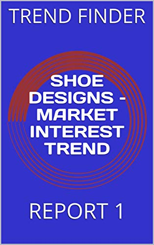 SHOE DESIGNS – MARKET INTEREST TREND: REPORT 1 (English Edition)