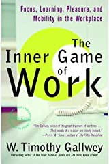 The Inner Game of Work: Focus, Learning, Pleasure, and Mobility in the Workplace (English Edition) eBook Kindle