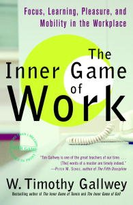 The Inner Game of Work: Focus, Learning, Pleasure, and Mobility in the Workplace by [W. Timothy Gallwey]