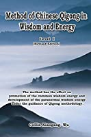 Method of Chinese Qigong in Wisdom and Energy: The method is at the beginning level of Qigong for popularization of Inner Practice