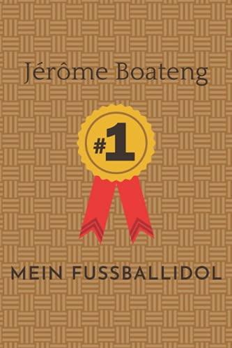 Mein Fußball Idol Jérôme Boateng: Notizbuch für Fußball Fans: Punktiertes Buch für alle Fussball Liebhaber. Ideal geeignet als Notizheft, Journal, ... für Freunde, Verwandte und Kollegen.