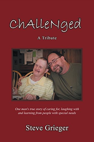 Challenged: a Tribute: One Man's True Story of Caring For, Laughing with and Learning from People with Special Needs (English Edition)