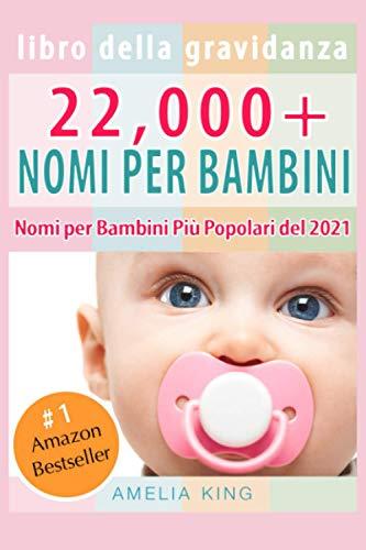 Libro Della Gravidanza: 22,000+ Nomi per Bambini (Nomi Femminili per Bambini, Nomi Maschili per Bambini e Nomi per Bambini Più Popolari del 2021)