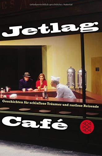 Jetlag Café: Geschichten für schlaflose Träumer und rastlose Reisende