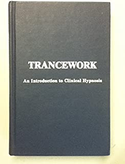 Trancework: An Introduction to Clinical Hypnosis