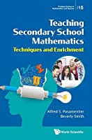 Teaching Secondary School Mathematics: Techniques and Enrichment (Problem Solving in Mathematics and Beyond)