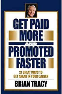 [(21 Great Ways to Get Paid More and Promoted Faster )] [Author: Brian Tracy] [Oct-2001]