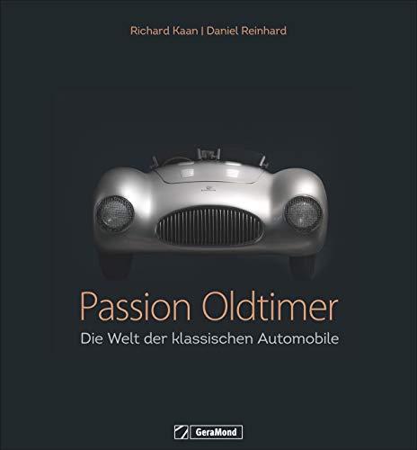 Passion Oldtimer: Die Welt der klassischen Automobile. Oldtimer als Kunstwerke. Automobilgeschichte mit viel Leidenschaft. Autos und Emotionen.