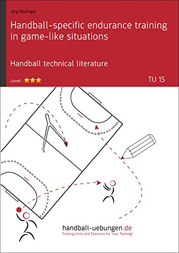 Handball-specific endurance training in game-like situations (TU 15): Handball technical literature (Training unit) (English Edition)