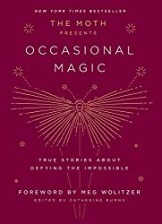 The Moth Presents Occasional Magic: True Stories About Defying the Impossible on Amazon