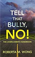 Tell That Bully, No!: The Overcomer's Handbook