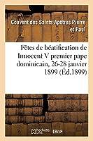 Les Fêtes de Béatification Du Bienheureux Innocent V Premier Pape Dominicain: Couvent Des Dominicains d'Amiens, 26-28 Janvier 1899