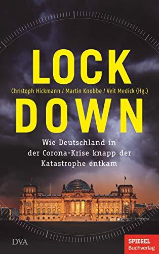 Lockdown: Wie Deutschland in der Corona-Krise knapp der Katastrophe entkam - Ein SPIEGEL-Buch