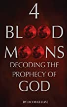 4 Blood Moons: Decoding the Prophecy of God by Jacob Gleam (2014-12-21)