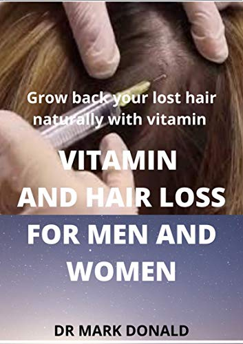 VITAMINS AND HAIR LOSS FOR MEN AND WOMEN: Grow back your lost hair naturally with vitamin (English Edition)