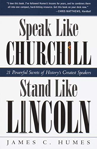 Speak Like Churchill, Stand Like Lincoln: 21 Powerful Secrets of History's Greatest Speakers