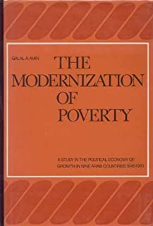 The modernization of poverty: A study in the political economy of growth in nine Arab countries 1945-1970 (Social, economic and political studies of the Middle East)