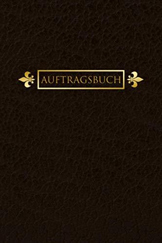 AUFTRAGSBUCH: handliches & edles Auftragsbuch | zur Buchführung für dein Haupt- und Nebengewerbe | vom Auftrag bis zur Bezahlung | alles auf einen ... Zahlungsart - Auftragsdetails - Liefertermine