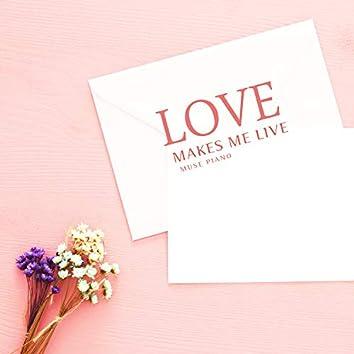Love Makes Me Live