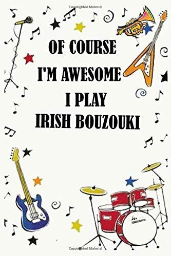 Of course i'm awesome i play IRISH BOUZOUKI: Blank Lined Journal Notebook, Funny IRISH BOUZOUKI Notebook, IRISH BOUZOUKI notebook, IRISH BOUZOUKI ... IRISH BOUZOUKI lovers, IRISH BOUZOUKI gifts