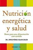 Nutrición energética y salud: Bases para una alimentación con sentido