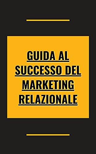 Guida al successo del marketing relazionale (Italian Edition)