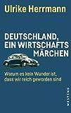 Deutschland, ein Wirtschaftsmärchen: Warum es kein Wunder ist, dass wir reich wurden