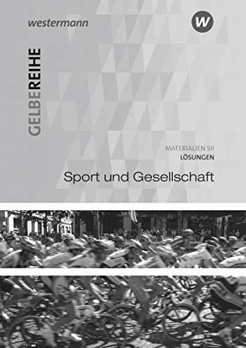 Gelbe Reihe: Sport und Gesellschaft: Lösungen: Materialien für den Sekundarbereich II - Ausgabe 2015 / Lösungen (Gelbe Reihe: Materialien für den Sekundarbereich II - Ausgabe 2015)