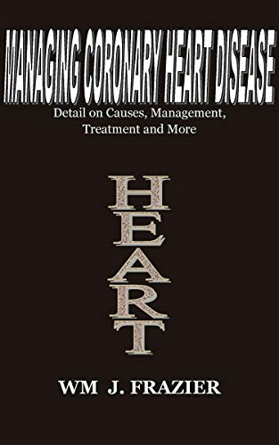 MANAGING CORONARY HEART DISEASE: Detail on Causes, Management, Treatment and More (English Edition)