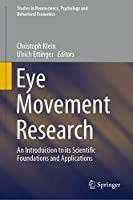 Eye Movement Research: An Introduction to its Scientific Foundations and Applications (Studies in Neuroscience, Psychology and Behavioral Economics)