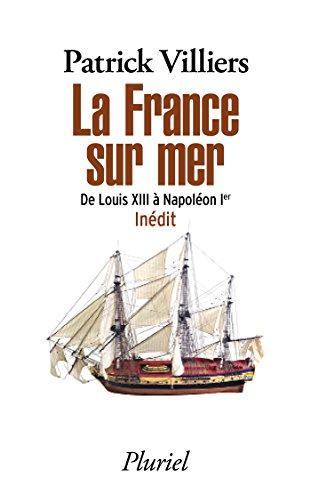 La France sur mer: De Louis XIII à Napoléon Ier - Inédit