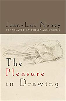 The Pleasure in Drawing by [Jean-Luc Nancy, Philip Armstrong]
